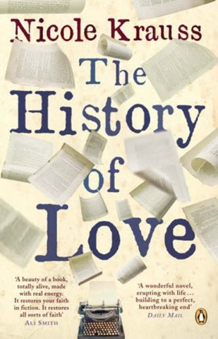 """the history of love nicole krauss The history of love by nicole krauss published in 2005 pages: 254 genre:  immigrant novel, lost literature, pastiche """"when they write my."""
