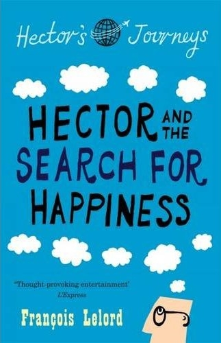 Hector And The Search For Happiness By Francois Lelord Vulpes Libris
