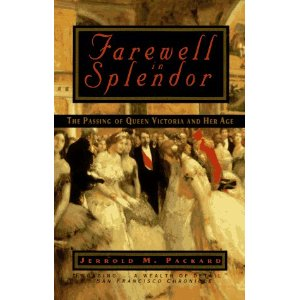 Farewell in Splendor: 9the Passing of Queen Victoria and Her Age